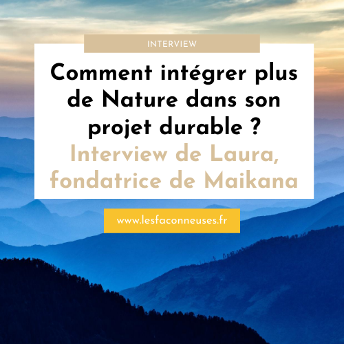 Nature : Passion vs Profession – Interview de Laura, fondatrice de Maikana